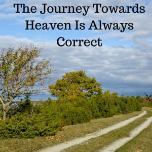 The Journey Towards Heaven Is Always
