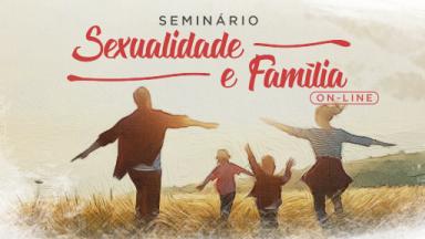 Seminário Sexualidade e Família on-line e gratuito