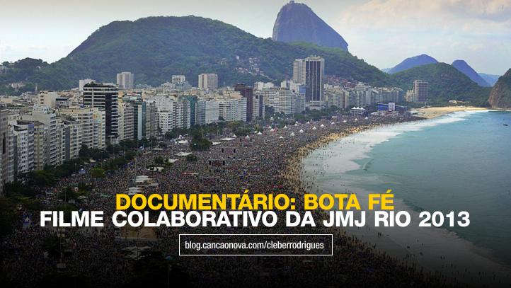 documentario-bota-fe-social-movie-filme-colaborativo-da-jmj-wdy-rio-2013-cleber-rodrigues-cancao-nova-2