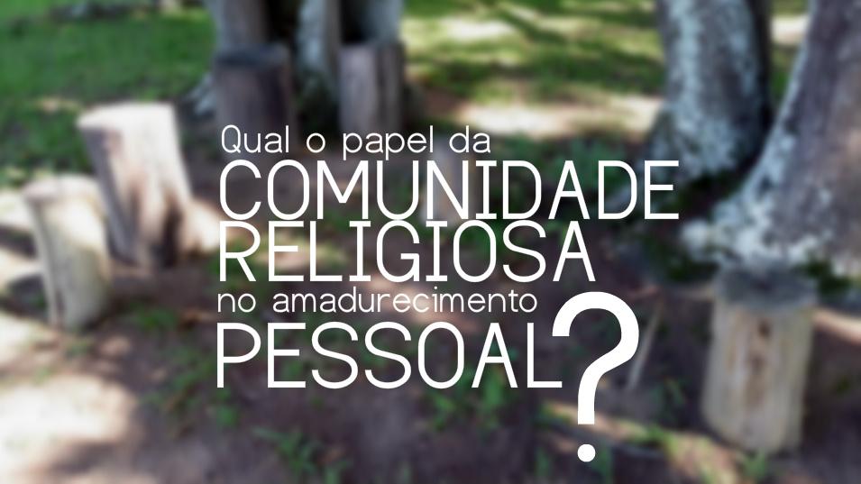 comunidade-religiosa-e-amadurecimento-pessoal