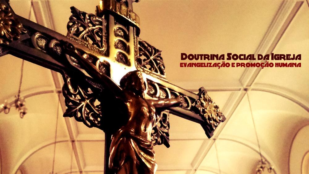 Doutrina Social da Igreja: evangelização e promoção humana