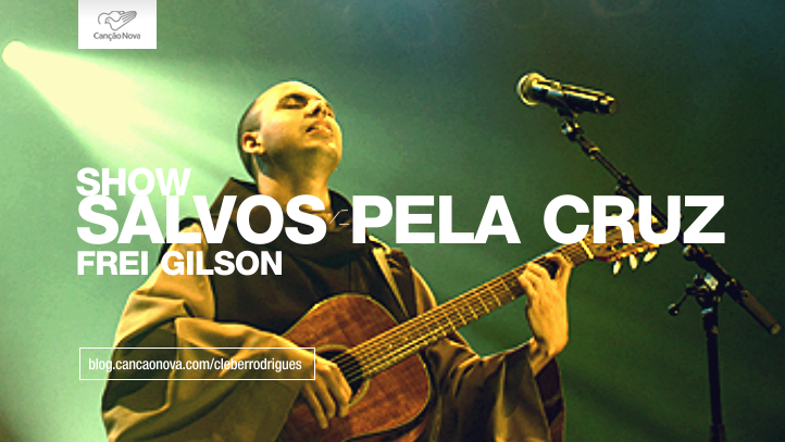 show-salvos-pela-cruz-frei-gilson-2016-cleber-rodrigues-cancao-nova