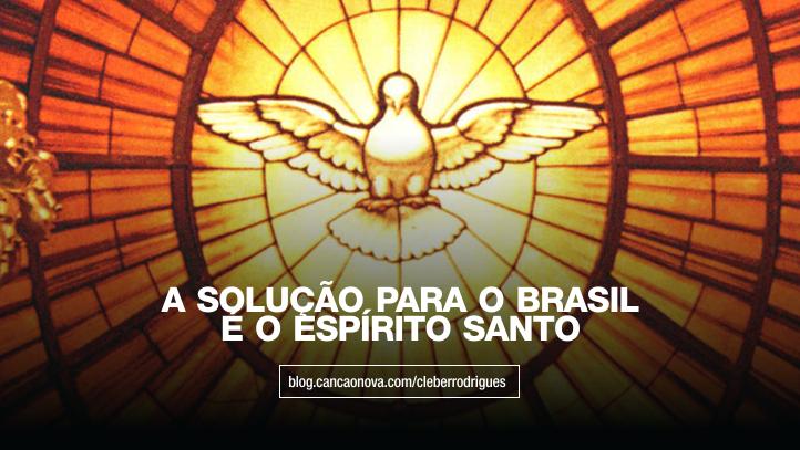 a-solucao-para-o-brasil-e-o-espirito-santo-cleber-rodrigues-cancao-nova
