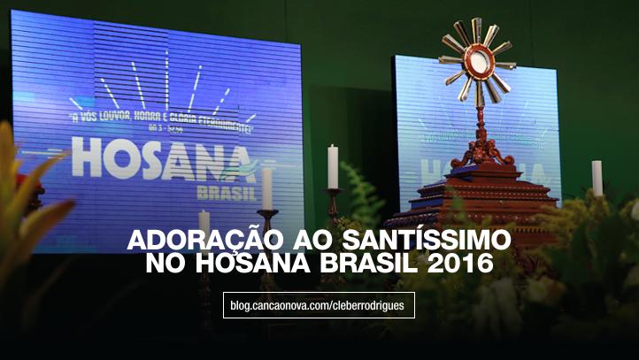 adoracao_ao_santissimo_no_hosana_brasil_2016_cancaon_nova