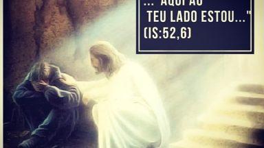 """Aqui ao teu lado estou"""" (Is: 52,6)"""