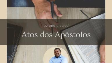 Estudo dos Atos dos Apóstolos: capítulo 6