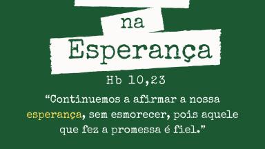 Combatentes na Esperança, firmes em Cristo