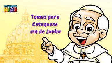 Temas para Catequese no mês de Junho