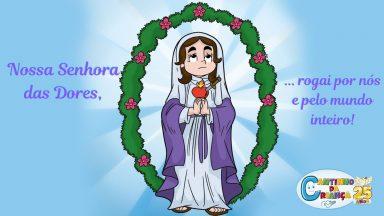 Nossa Senhora das Dores, rogai por todos os que sofrem!