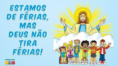 Estamos de férias, mas não das coisas de Deus, pois Deus não tira férias!