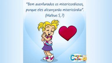 Bem-aventurados os misericordiosos, porque alcançarão misericórdia! Mt5, 7