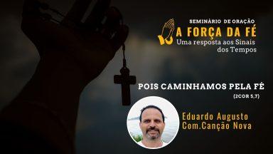 Pois caminhamos pela fé e não pela visão (2Cor 5,7) | Pregação com Eduardo Augusto