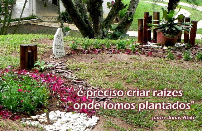 """""""é preciso criar raízes onde Deus nos plantou"""" padre Jonas Abib"""
