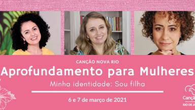 APROFUNDAMENTO PARA MULHERES - 06 E 07 DE MARÇO (ONLINE)