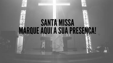 Santa Missa - marque aqui a sua presença