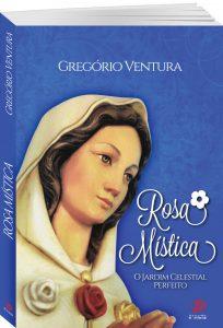 Rosa Mística, O Jardim Celestial Perfeito: Uma experiência de espiritualidade mariana.